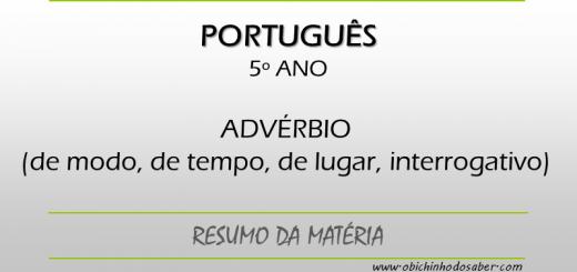 Português 5º ano - Advérbio de modo, tempo, lugar e interrogativo