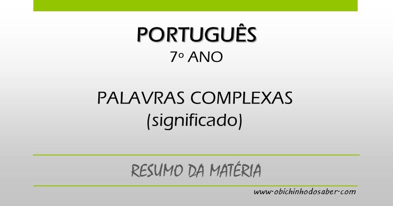 Português 7º Ano Palavras Complexas Significado